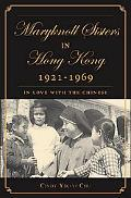 Maryknoll Sisters In Hong Kong, 1921-1969 In Love with the Chinese