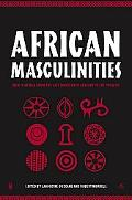 African Masculinities Men in Africa from the Late Nineteenth Century to the Present