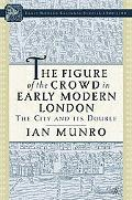 Figure Of The Crowd In Early Modern London The City And Its Double