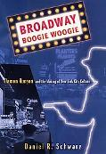 Broadway Boogie Woogie Damon Runyon and the Making of New York City Culture