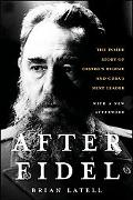 After Fidel The Inside Story Of Castro's 40 Year Regime And Cuba's Next Leader