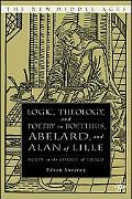 Logic, Theology, And Poetry in Boethius, Abelard, And Alan of Lille Words in the Absence of ...