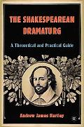 Shakespearean Dramaturg A Theoretical And Practical Guide