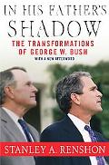 In His Father's Shadow The Transformations Of George W. Bush