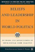 Beliefs And Leadership in World Politics Methods And Applications of Operational Code Analysis
