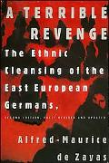 Terrible Revenge The Ethnic Cleansing of the East European Germans