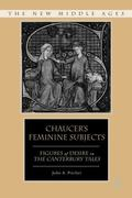 Chaucer's Feminine Subjects Figures of Desire in the Canterbury Tales