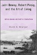 John Dewey, Robert Pirsig, And the Art of Living Revisioning Aesthetic Education