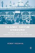 Islamic Sufism Unbound Politics and Piety in Twenty-first Century Pakistan