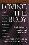 Loving the Body Black Religious Studies And the Erotic