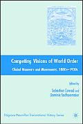 Competing Visions of World Order Global Moments and Movements, 1880s-1930s