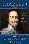 Charles I A Life of Religion, War and Treason