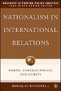 Nationalism in International Relations Norms, Foreign Policy, and Enmity