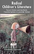 Radical Children's Literature Future Visions and Aesthetic Transformations in Juvenile Fiction
