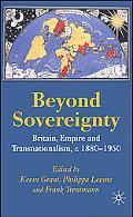 Beyond Sovereignty Britain, Empire and Transnationalism, C.1860-1950