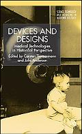 Devices And Designs Medical Technologies in Historical Perspective
