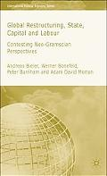Global Restructuring, State, Capital and Labour Contesting Neo-gramscian Perspectives
