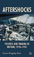 Aftershocks: The Politics of Trauma in Britain, 1918-1931