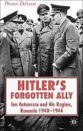Hitler's Forgotten Ally Ion Antonescu and His Regime, Romania 1940 - 44