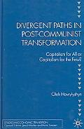 Divergent Paths in Post-Communist Transformation Capitalism for All or Capitalism for the Few?