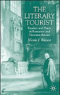 Literary Tourist Readers And Places in Romantic And Victorian Britain