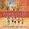 Jesus Loves Me This I Know The Remarkable Story Behind the World's Most Beloved Children's Song
