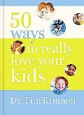 50 Ways to Really Love Your Kids Simple Wisdom And Truths for Parents