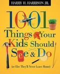 1001 Things Your Kids Should See & Do (Or Else They'll Never Leave Home)
