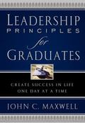 Leadership Principles for Graduates Create Success in Life One Day at a Time