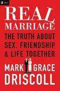 Real Marriage (International Edition) : The Truth about Sex, Friendship, and Life Together