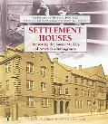 Settlement Houses Improving the Social Welfare of America's Immigrants