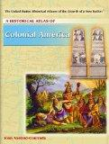 A Historical Atlas of Colonial America (The United States, Historical Atlases of the Growth ...