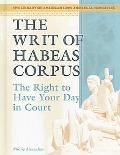 Writ of Habeas Corpus The Right To Have Your Day In Court