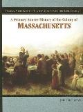 Primary Source History of the Colony of Massachusetts