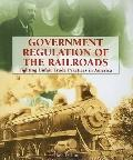 Government Regulation of the Railroads Fighting Unfair Trade Practices in America