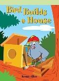 Bird Builds a House (Neighborhood Readers)