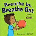 Breathe In, Breathe Out Learning About Your Lungs