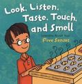 Look, Listen, Taste, Touch, and Smell Learning About Your Five Senses