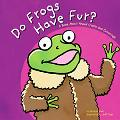 Do Frogs Have Fur A Book About Animal Coats and Coverings