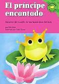 Principe Encantado/ Frog Prince Version Del Cuento De Los Hermanos Grimm /a Retelling of the...