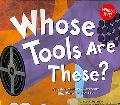 Whose Tools Are These? A Look at Tools Workers Use - Big, Sharp, and Smooth