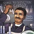 George Washington Carver Teacher, Scientist, and Inventor