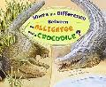 What's the Difference Between an Alligator and a Crocodile? (What's the Difference?)
