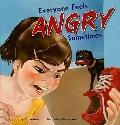 Everyone Feels Angry Sometimes (Everyone Has Feelings)