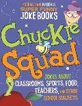 Chuckle Squad : Jokes about Classrooms, Sports, Food, Teachers, and Other School Subjects