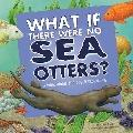 What If There Were No Sea Otters? : A Book about the Ocean Ecosystem