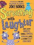 Screaming with Laughter : Jokes about Ghosts, Ghouls, Zombies, Dinosaurs, Bugs, and Other Sc...