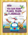 You Can Draw Planes, Trains, and Other Vehicles