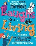 Laughs for a Living : Jokes about Doctors, Teachers, Firefighters, and Other People Who Work