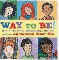Way to Be! : How to Be Brave, Responsible, Honest, and an All-Around Great Kid